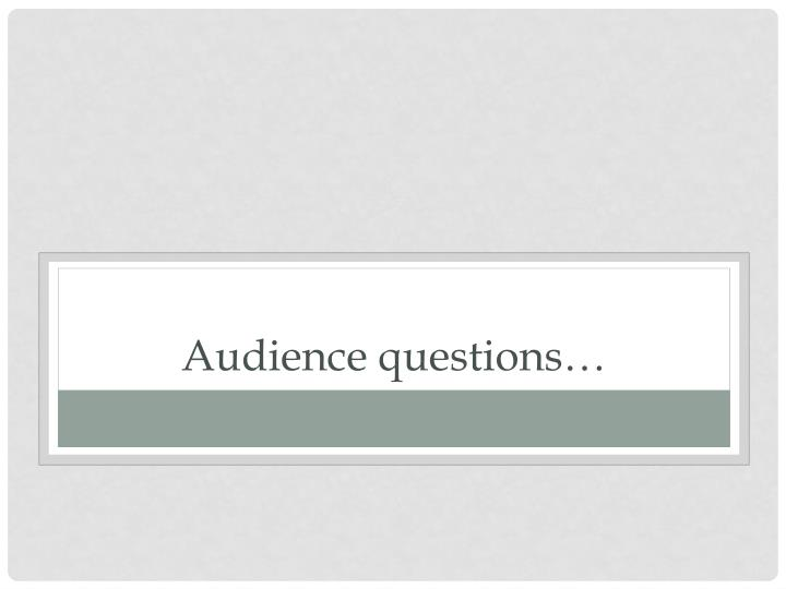 Audience questions…