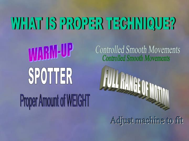 WHAT IS PROPER TECHNIQUE?