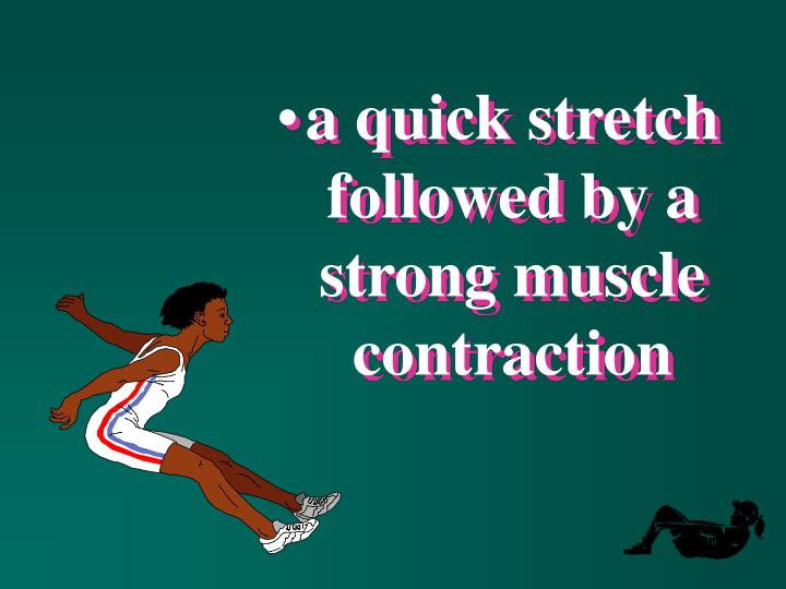 a quick stretch followed by a strong muscle contraction