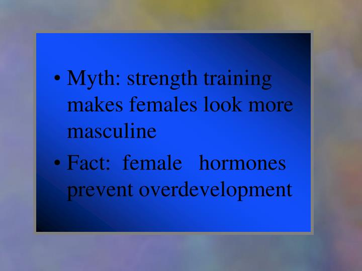 Myth: strength training makes females look more masculine