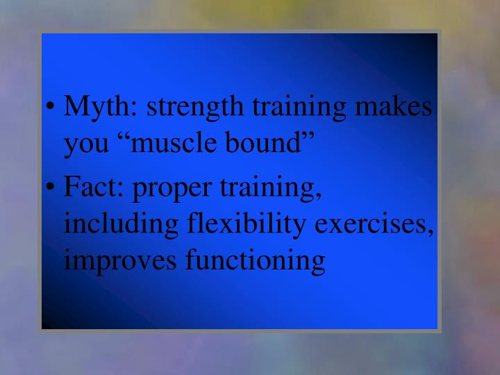"Myth: strength training makes you ""muscle bound"""