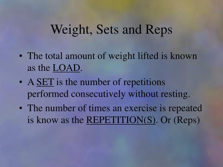 Weight, Sets and Reps