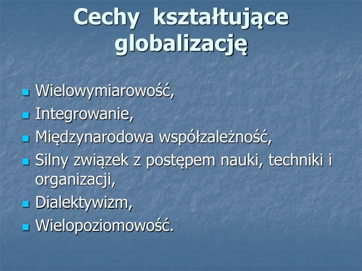 Cechy  kształtujące globalizację