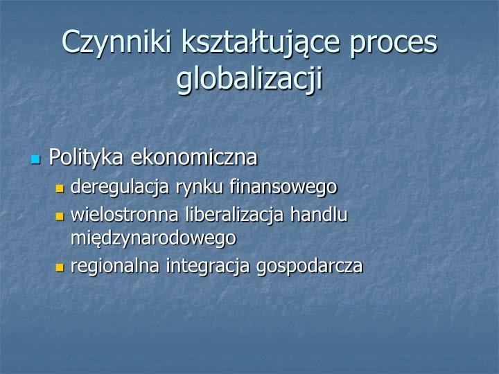 Czynniki kształtujące proces globalizacji