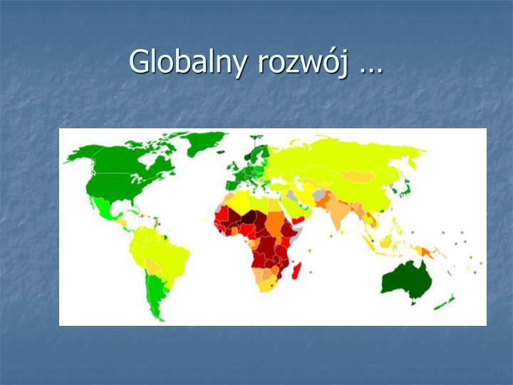 Globalny rozwój …