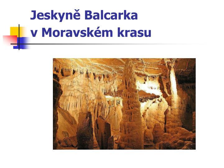 Jeskyně Balcarka vMoravském krasu