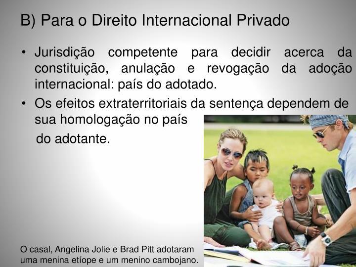 B) Para o Direito Internacional Privado