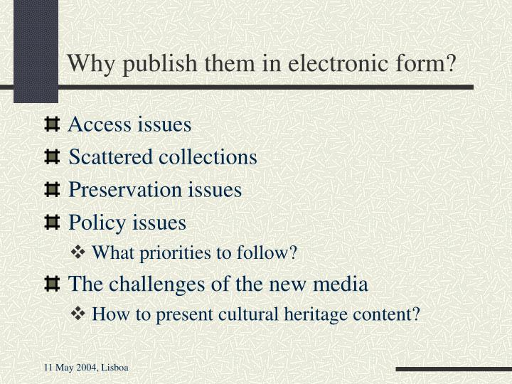 Why publish them in electronic form?
