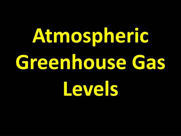 Atmospheric greenhouse gas levels