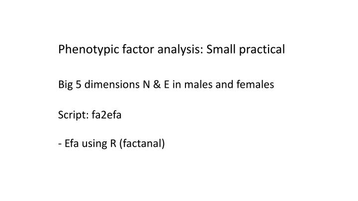 Phenotypic factor analysis: Small practical