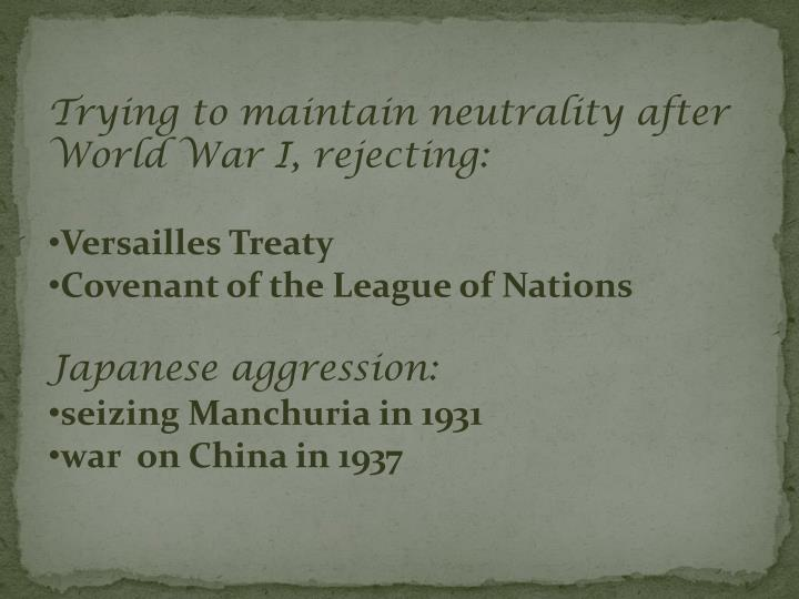 Trying to maintain neutrality after World War I, rejecting: