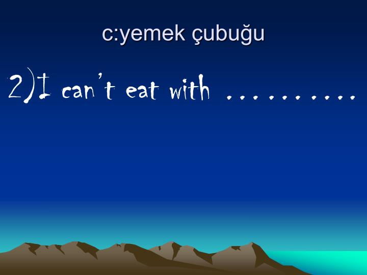 c:yemek çubuğu