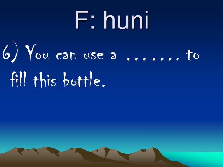 F: huni