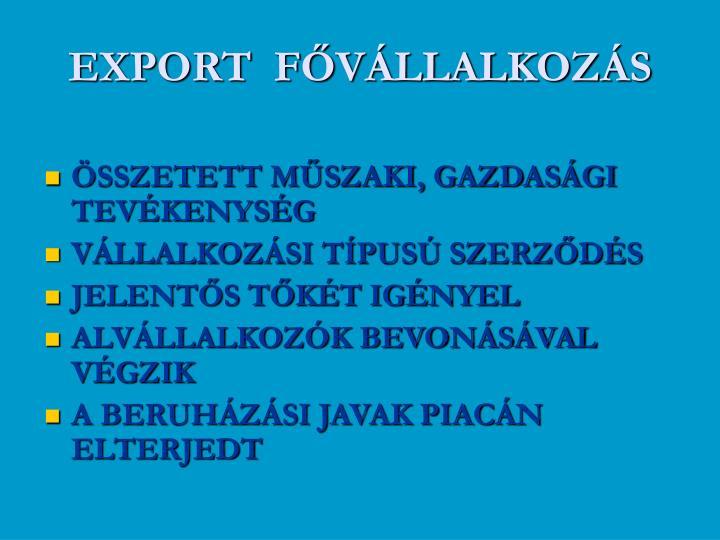 EXPORT  FŐVÁLLALKOZÁS