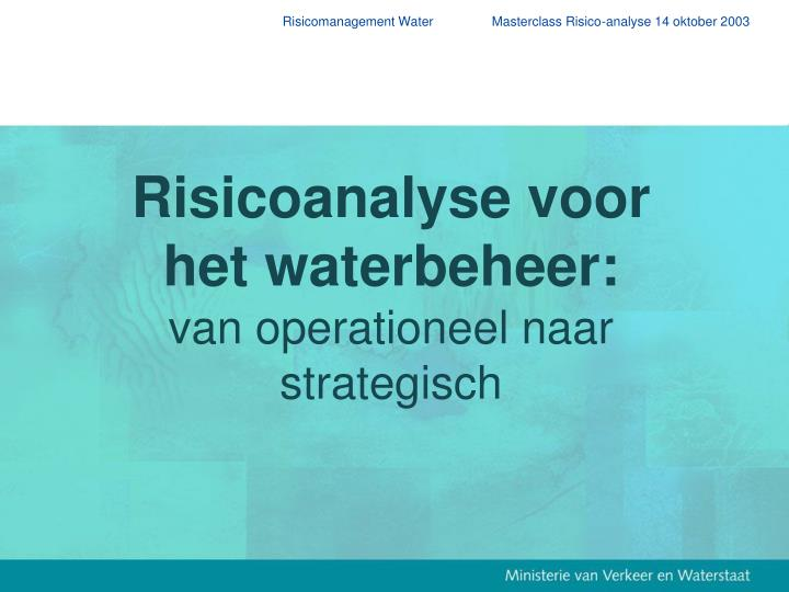 Risicomanagement Water                Masterclass Risico-analyse 14 oktober 2003