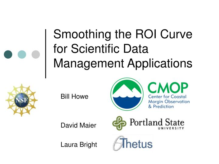Smoothing the ROI Curve for Scientific Data Management Applications