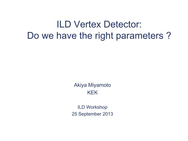Ild vertex detector do we have the right parameters