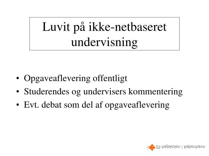 Luvit på ikke-netbaseret undervisning
