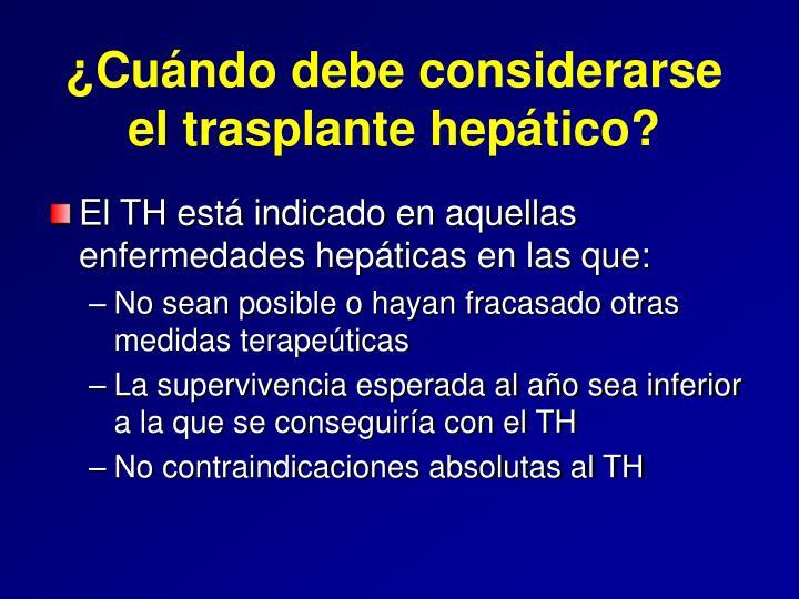 ¿Cuándo debe considerarse el trasplante hepático?