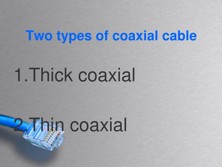 Two types of coaxial cable