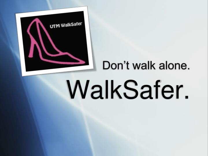Don't walk alone.