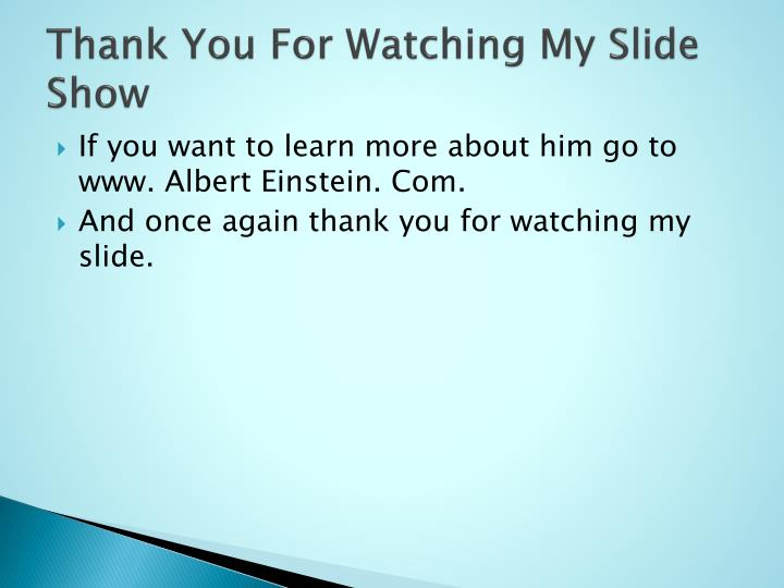 Thank You For Watching My Slide Show