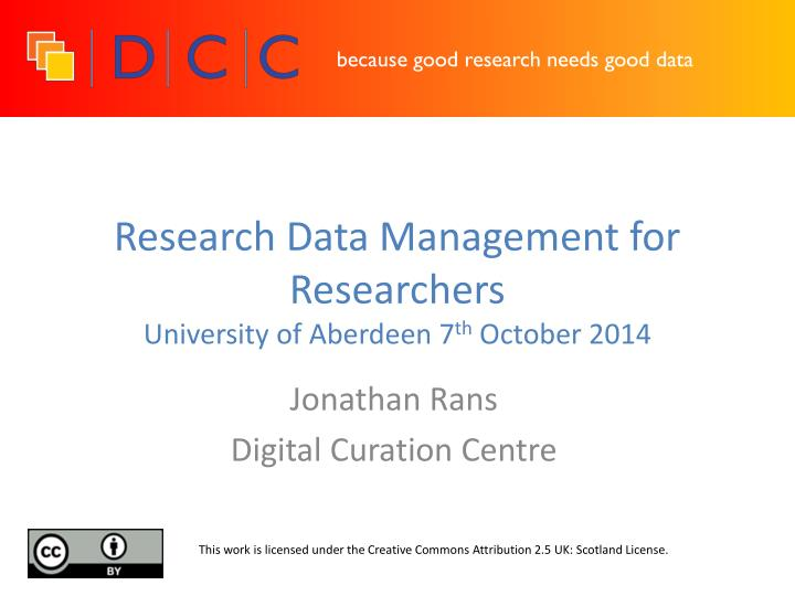 Research data management for researchers university of aberdeen 7 th october 2014