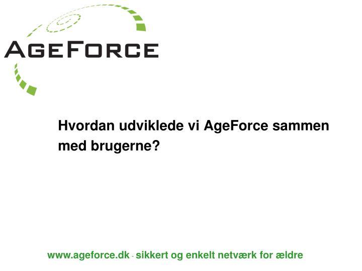 Hvordan udviklede vi AgeForce sammen