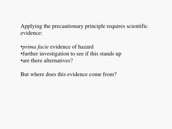 Applying the precautionary principle requires scientific