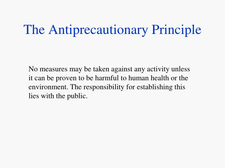 The Antiprecautionary Principle