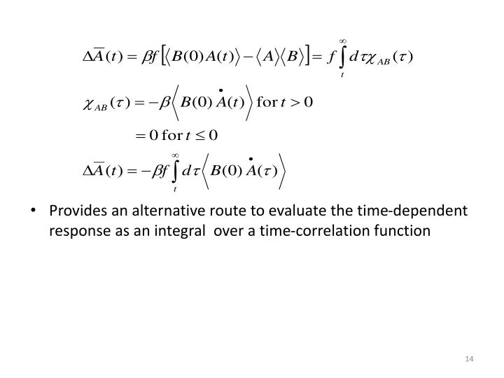 Provides an alternative route to evaluate the time-dependent response as an integral  over a time-correlation function
