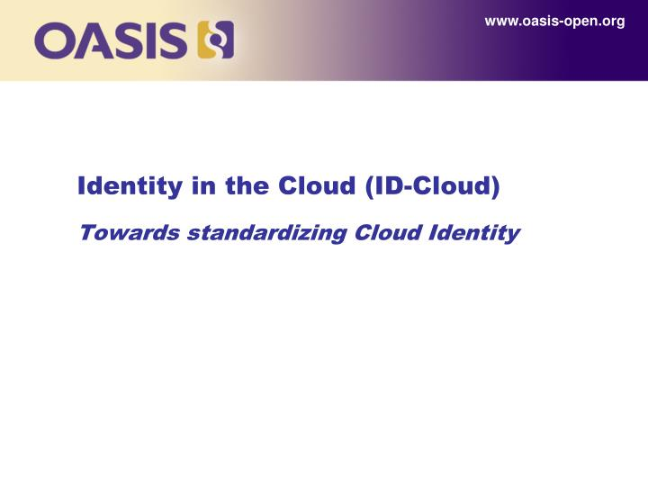 Identity in the cloud id cloud towards standardizing cloud identity