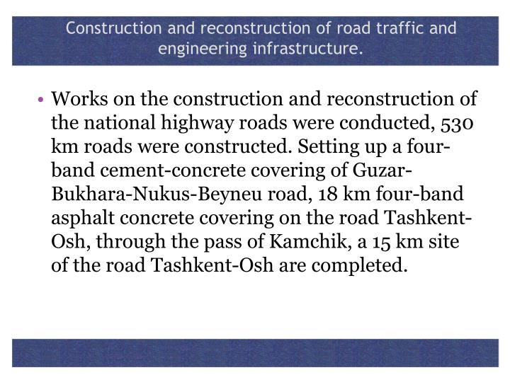 Construction and reconstruction of road traffic and engineering infrastructure.