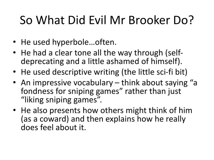So What Did Evil Mr Brooker Do?