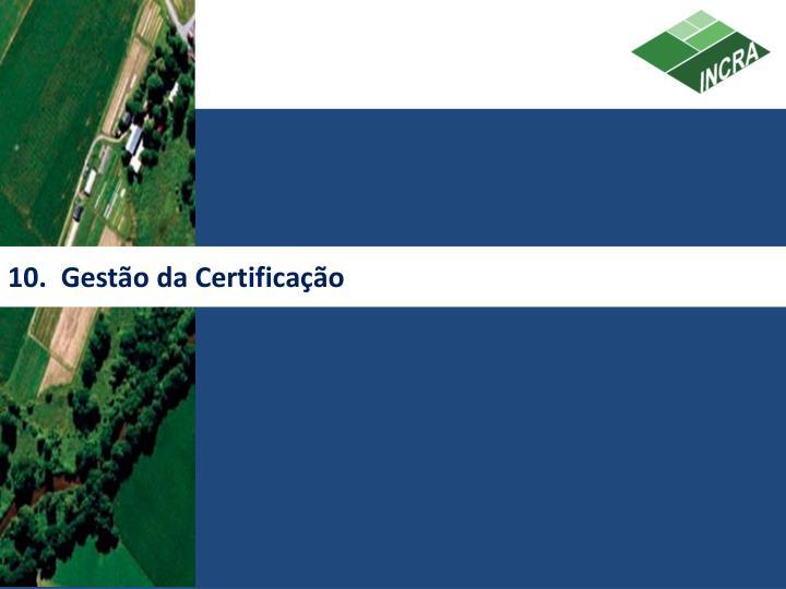 10.  Gestão da Certificação