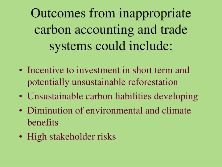 Outcomes from inappropriate carbon accounting and trade systems could include