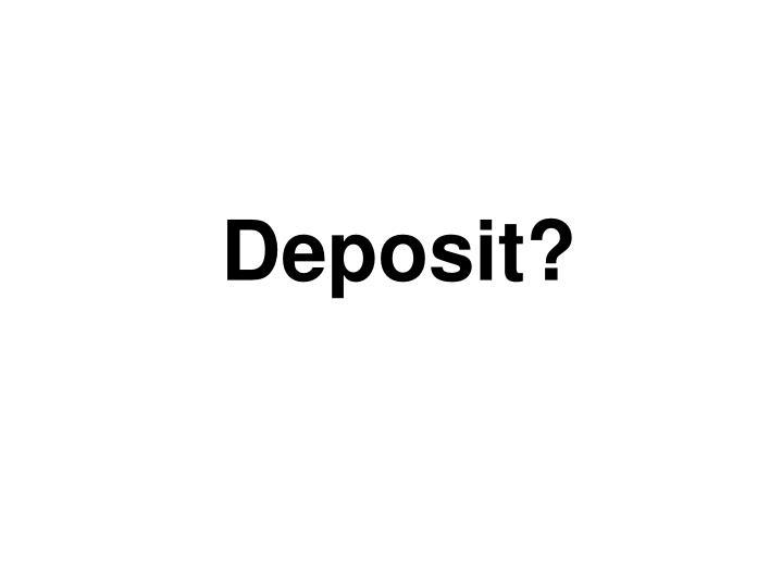 Deposit?