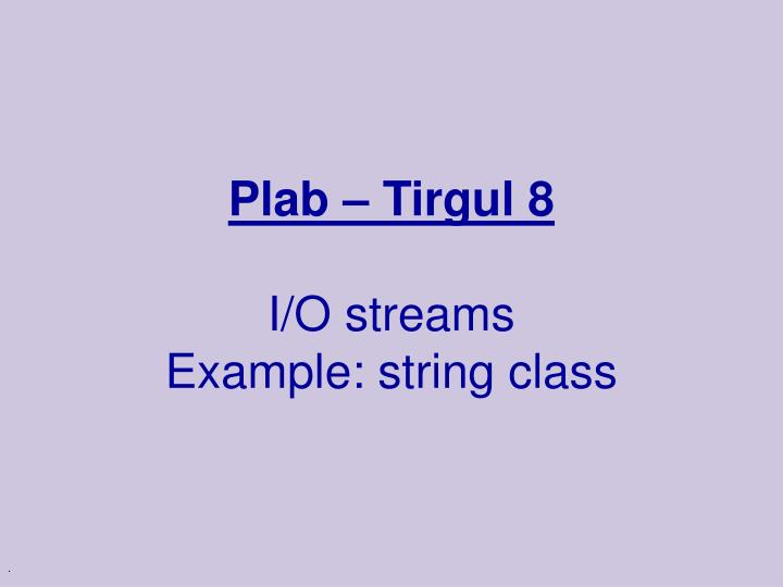 Plab tirgul 8 i o streams example string class