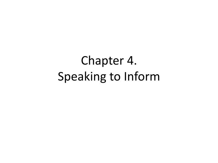 Chapter 4 speaking to inform