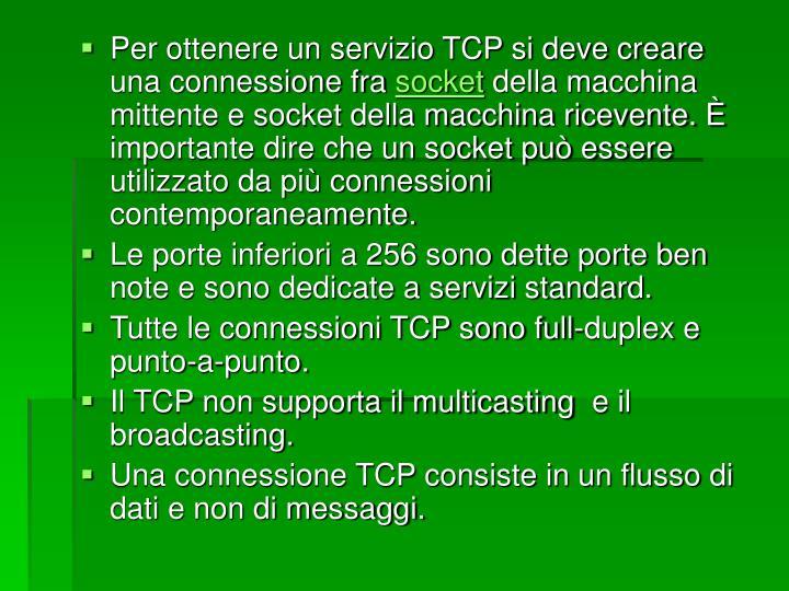 Per ottenere un servizio TCP si deve creare una connessione fra
