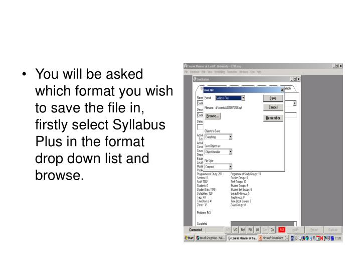 You will be asked which format you wish to save the file in, firstly select Syllabus Plus in the format drop down list and browse.
