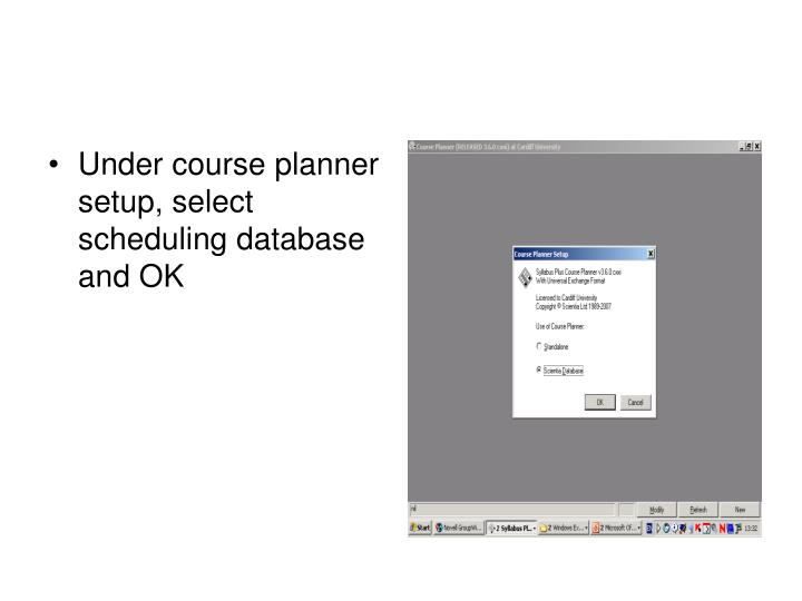 Under course planner setup, select scheduling database and OK