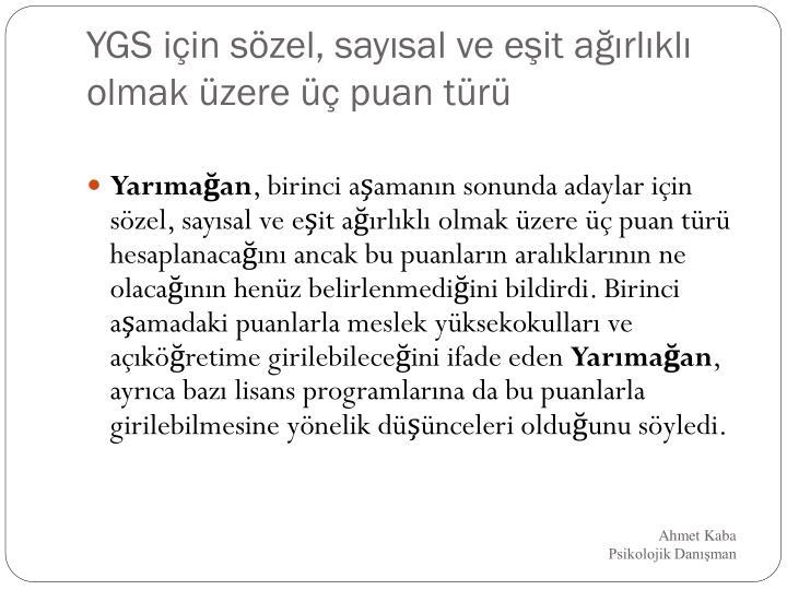 YGS için sözel, sayısal ve eşit ağırlıklı olmak üzere üç puan türü