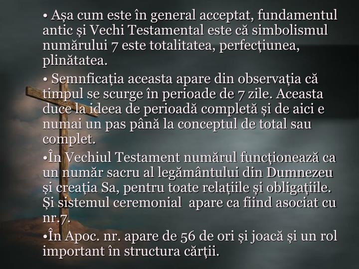 Așa cum este în general acceptat, fundamentul antic și Vechi Testamental este că simbolismul numărului 7 este totalitatea, perfecțiunea, plinătatea.