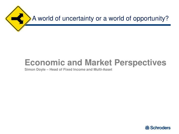 A world of uncertainty or a world of opportunity?
