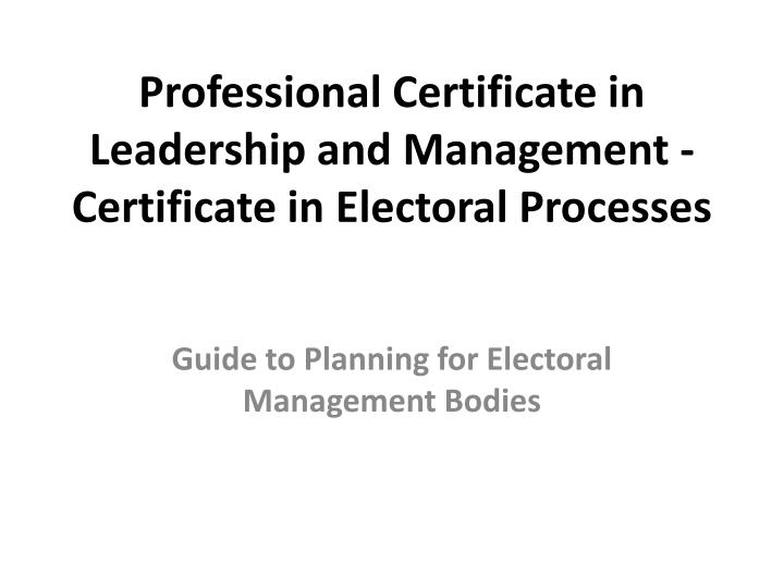 Professional certificate in leadership and management certificate in electoral processes