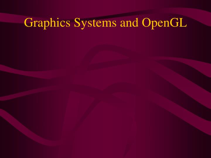 Graphics systems and opengl