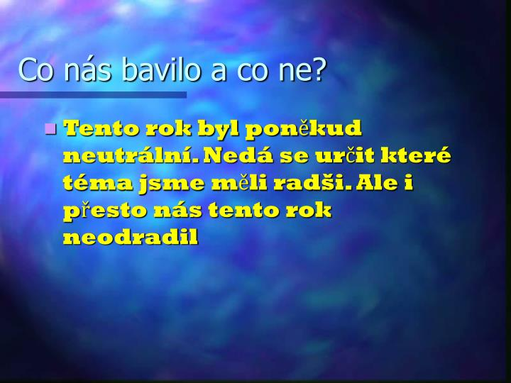 Co nás bavilo a co ne?