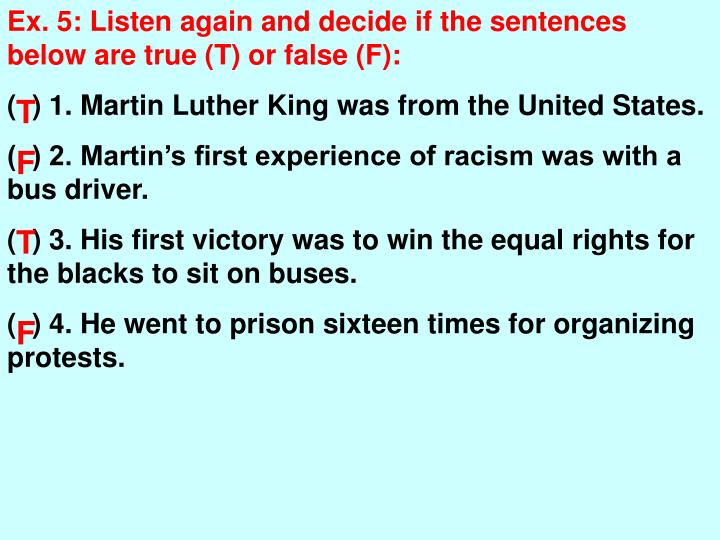 Ex. 5: Listen again and decide if the sentences below are true (T) or false (F):