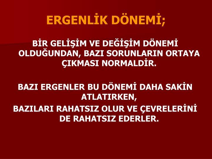 ERGENLİK DÖNEMİ;